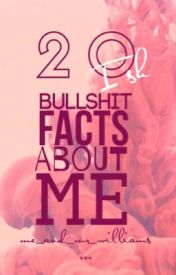 20ish Bullshit Facts About Me by me_and_mr_williams