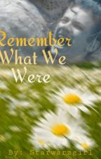 Remember What We Were by Starwarzgirl
