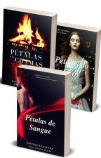 Pétalas de Sangue - Intenso Desejo (Livro 1-2-3) by EstefaniaCristina