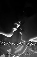 Undeniable Love by ilovewriting201