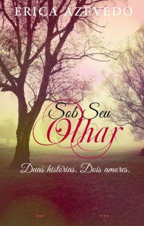 Sob Seu Olhar by ericaeabs