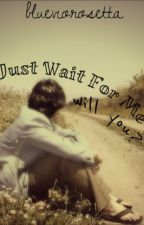 Just Wait For Me, will you? by malsenizing