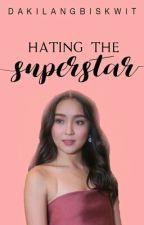 Hating the Superstar [KATHNIEL] by dakilangbiskwit