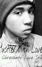 Hustler With love ; A Chresanto August Love story by Kushh_