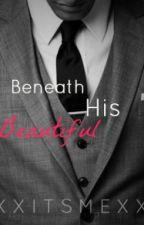 Beneath His Beautiful by XxItsMexX