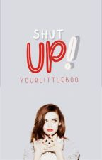 Shut Up! h.s. ▪2 by YourLittleBoo
