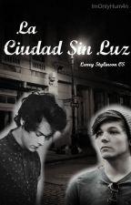 La Ciudad Sin Luz || Larry Stylinson || OS by ImOnlyHum4n