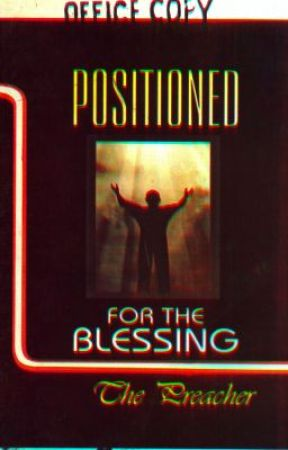 Positioned  for the Blessing by thePreacherDiary