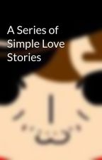 A Series of Simple Love Stories by anitokyomics
