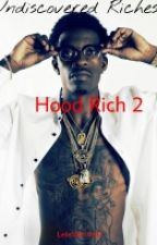Hood Rich 2 :Undiscovered Riches by LeleSkinny12