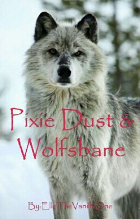 Pixie Dust & Wolfsbane (LITWD Part 2) by ElleSmurfitt