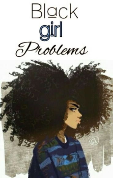 #Black Girl Problems