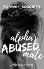 Alphas abused mate(#Wattys2016) by Forever_soccer14