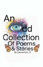An Odd Collection Of Poems And Stories by kailinjade