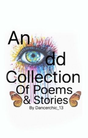 An Odd Collection Of Poems And Stories by dancerchic_13