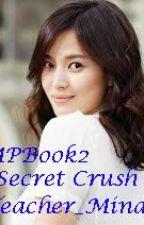 Teacher Mina Presents: My Secret Crush (Book2) by teacher_mina