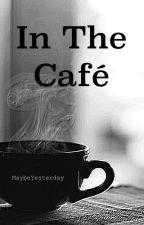In The Café by MaybeYesterday