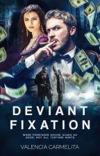 Deviant Fixation (COMPLETED Mafia story) by Valencia_Carmelita