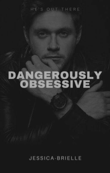 Dangerously Obsessive [N.H.] (AU) #Wattys2017