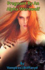 Pregnant by a Alpha Werewolf by vampires18tiffanyd