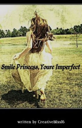 Smile Princess, You're Imperfect by creativebliss16