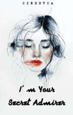 I'm Your Secret Admirer by Cinddyca