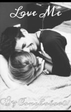Love me || L.P (2nd book to Heartbreak girl) by conchobar01