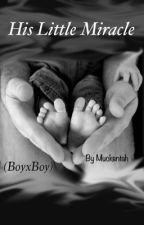 His Little Miracle (BoyxBoy/Mpreg) by Muckentah