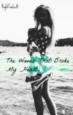 The Waves That Broke My Heart by RightTwoLeft