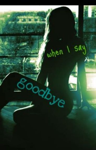When I say good bye by typewritergirl