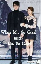When Mr. So Good Meets Ms. So Good by vnssjkbebs