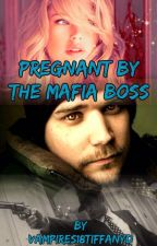 Pregnant by the Mafia Boss by vampires18tiffanyd