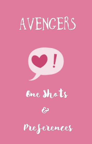 Avengers One Shots & Preferences {COMPLETED FOR NOW}