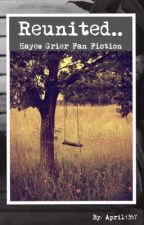 Reunited.. (Hayes Grier Fan Fiction) by April1357