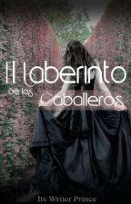 El Laberinto de los Caballeros by ItsWriterPrince