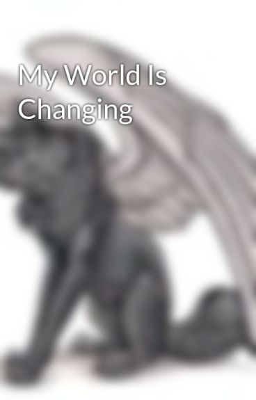 My World Is Changing