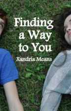 Finding a Way to You (Book One of The Finding Series, going through revision) by Inhispresence