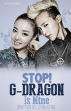 STOP! G-Dragon Is Mine [DaraGon-COMPLETED] by zyanntrx