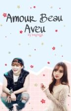 Amour Beau Aveu [COMPLETED] by bngtnjjk