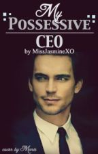 My Possessive CEO by JasmineTheDreamer