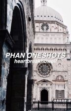 phan oneshots by heartbreakhowell