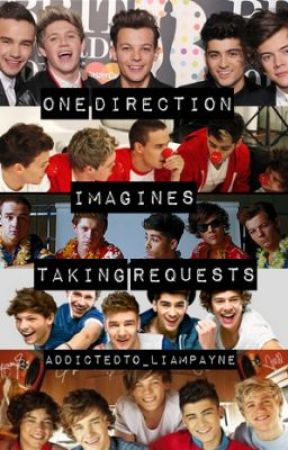 One Direction Imagines *Requests On Hold* by AddictedTo_LiamPayne