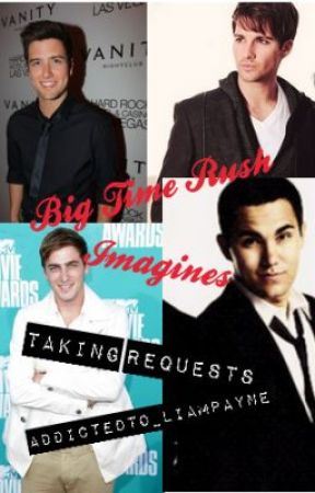 Big Time Rush Imagines *Requests On Hold* by AddictedTo_LiamPayne
