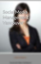 Social Media Management Vancouver by kakadumedia