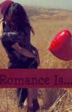 Romance Is... by cupcakessayRAWRRR