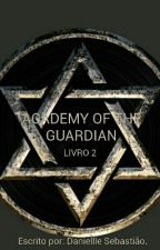 Academy of the guardian. Livro 2 by daniellesebastiao