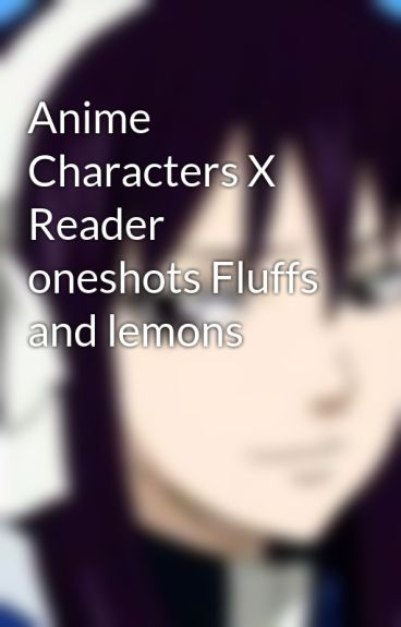 Anime Characters Reader Wattpad : Anime characters reader oneshots fluffs and lemons