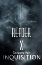 Reader X Dragon Age: Inquisition. by TheReaderX-er