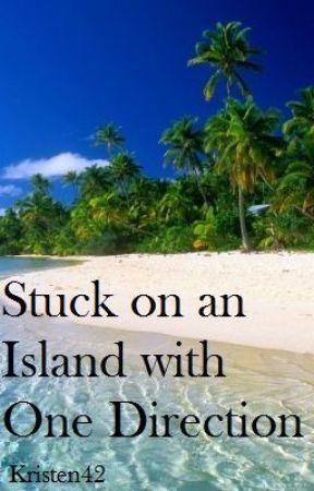 Stuck on an Island with One Direction by Kristen42