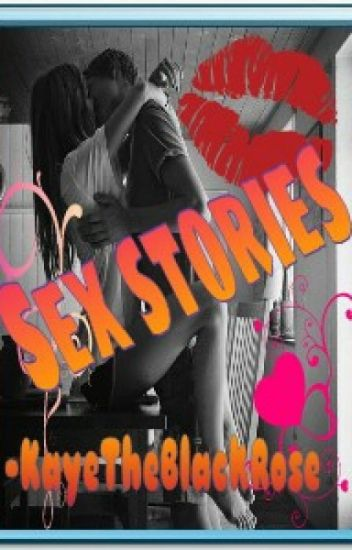 Sex stories (KayeTheBlackRose)